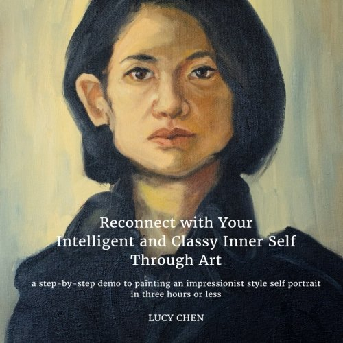 Reconnect with Your Intelligent and Classy Inner Self Through Art: A step-by-step demo to painting an Impressionist styl