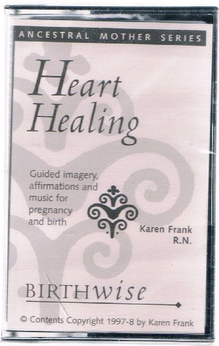 Heart Healing- Guided Imagery, Affirmations & Music for Pregnancy and Birth
