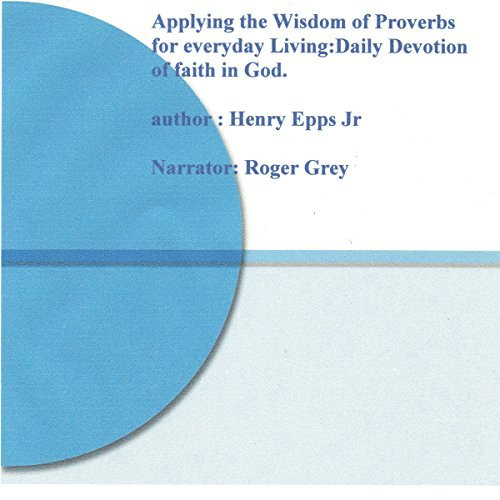 Applying the Wisdom of Proverbs for Everyday Living!: Daily Devotion of Faith in God