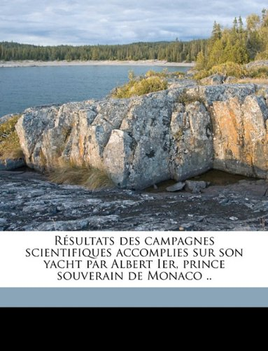 Résultats des campagnes scientifiques accomplies sur son yacht par Albert Ier, prince souverain de Monaco .. Volume f. 36 (French Edition) ebook