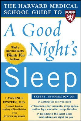The Harvard Medical School Guide to a Good Night's Sleep [ THE HARVARD MEDICAL SCHOOL GUIDE TO A GOOD NIGHT'S SLEEP BY Epstein, Lawrence ( Author ) Nov-01-2006[ THE HARVARD MEDICAL SCHOOL GUIDE TO A GOOD NIGHT'S SLEEP [ THE HARVARD MEDICAL SCHOOL GUIDE TO A GOOD NIGHT'S SLEEP BY EPSTEIN, LAWRENCE ( AUTHOR ) NOV-01-2006 ] By Epstein, Lawrence ( Author )Nov-01-2006 Paperback
