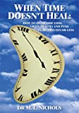 When Time Doesn't Heal: How to Overcome Loss, Grief, Trauma and Ptsd in 30 Minutes or Less