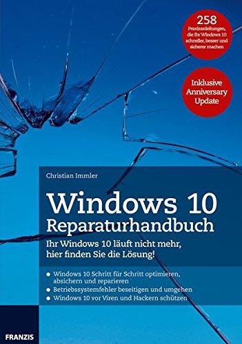 Windows 10 Reparaturhandbuch: Ihr Windows 10 läuft nicht mehr, hier finden Sie die Lösung! 258 Praxisanleitungen, die Ihr Windows 10 schneller, besser und sicherer machen. Inklusive Anniversary Update