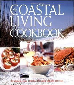 The Coastal Living Cookbook: The Ultimate Recipe Collection For People Who  Love The Coast: Living Magazine Coastal: 0749075093080: Amazon.com: Books