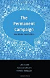 The Permanent Campaign : New Media, New Politics, Elmer, Greg, 143311593X