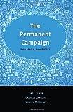 The Permanent Campaign : New Media, New Politics, Elmer, Greg, 143311593X