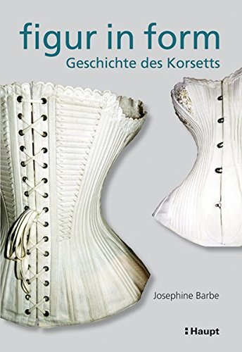Figur in Form: Geschichte des Korsetts