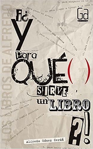 ¿Y para qué sirve un libro? (Los libros de...): Amazon.es: Alfredo Gómez Cerdá: Libros