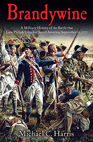 Brandywine: A Military History of the Battle that Lost Philadelphia but Saved America, September 11, 1777 (The Outcome Of The Battle Of Saratoga)