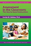 Assessment in the Classroom: The Key to Good Instruction (Practical Strategies Series in Gifted Education) [Paperback] [2005] (Author) Carolyn Callahan, Frances Karnes Ph.D., Kristen Stephens Ph.D.