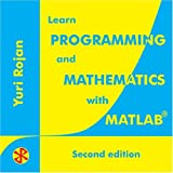 Learn Programming and Mathematics with MAtlab, 2 Edition, Rojan, Yuri, 0976447819