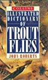 Illustrated Dictionary of Trout Flies, John Roberts, 0002184915
