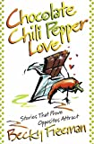 img - for Chocolate Chili Pepper Love: Stories That Prove Opposites Attract book / textbook / text book