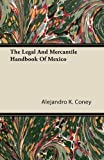 The Legal and Mercantile Handbook of Mexico, Alejandro K. Coney, 1446082776