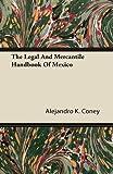 The Legal and Mercantile Handbook of Mexico, Alejandro K. Coney, 1446082776