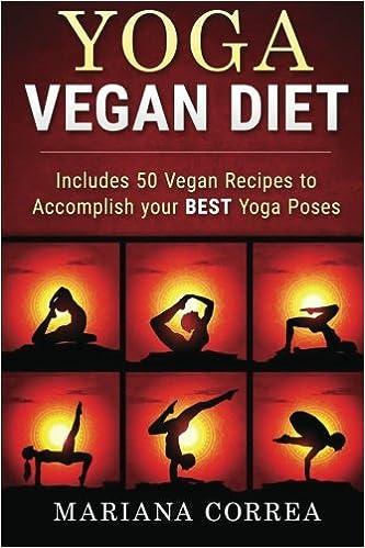 YOGA VEGAN Diet: Includes 50 Vegan Recipes to Accomplish ...