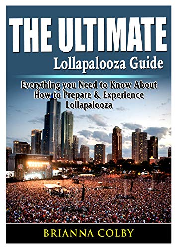 The Ultimate Lollapalooza Guide: Everything you Need to Know About How to Prepare & Experience Lollapalooza Brianna Colby