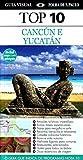 Cancún e Yucatán. Guia Top 10