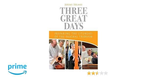 Three Great Days: Preparing the Liturgies of the Paschal Triduum ...