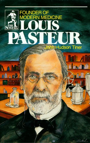 Louis Pasteur: Founder of Modern Medicine (Sowers.)