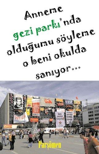 Download Anneme Gezi Parki'nda Oldugumu Soyleme O Beni Okulda Saniyor pdf epub