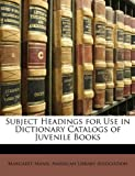 Subject Headings for Use in Dictionary Catalogs of Juvenile Books, Margaret Mann, 1146389647