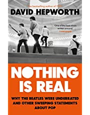 Nothing is Real: The Beatles Were Underrated And Other Sweeping Statements About Pop