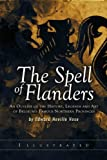The Spell of Flanders: An Outline of the History, Legends and Art of Belgium s Famous Northern Provinces