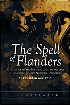 ?OFFLINE? The Spell Of Flanders: An Outline Of The History, Legends And Art Of Belgium's Famous Northern Provinces. trabajo OFICINA valores APOQUEL people
