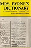 Mrs. Byrne's Dictionary of Unusual, Obscure, and Preposterous Words, Gathered from Numerous and Diverse Authoritative Sources, Byrne, Josefa H., 0821602039