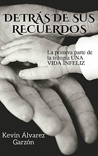 Descargar Libro Detras De Sus Recuerdos: La Primera Parte De La Trilogía: Una Vida Infeliz. Kevin Alvarez Garzon