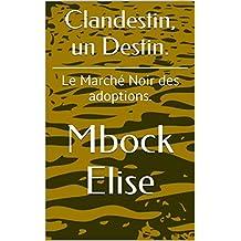 Clandestin, un Destin.: Le Marché Noir des adoptions. (French Edition)
