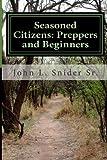 Seasoned Citizens: Preppers and Beginners, John Snider, 1496145909