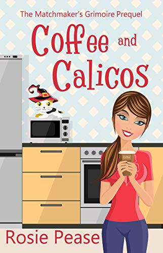 Coffee and Calicos (The Matchmaker's Grimoire Book 0) by [Pease, Rosie]