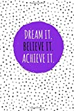 Dream It. Believe It. Achieve It.: 100 Lined Pages, Daily Notebook, Journal, Diary, Purple (Medium, 6 x 9 inches) (Inspirational Notebooks)