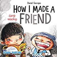 How I Made A Friend (MY CRAZY STORIES SERIES)
