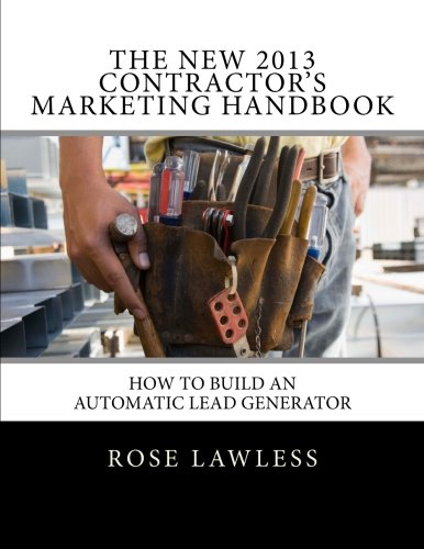The New 2013 Contractor's Marketing Handbook: How to Build an Automatic Lead Generator PDF