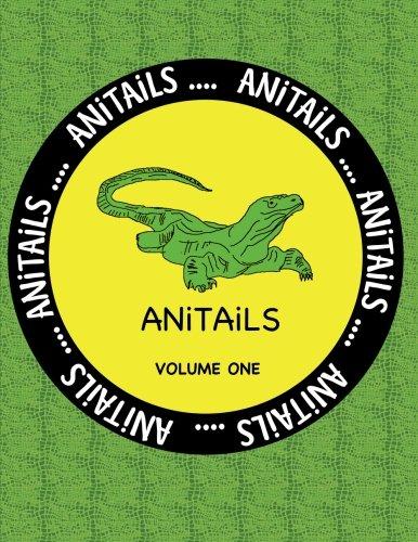 ANiTAiLS Volume One: Learn About The Komodo Dragon, Peregrine Falcon,Giant Panda, Rhinoceros Iguana, Zebrafish, Sword-billed Hummingbird, Pygmy ... All Stories Based On Facts. Volume 1