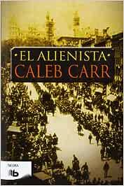 El alienista (B DE BOLSILLO): Amazon.es: Carr, Caleb: Libros