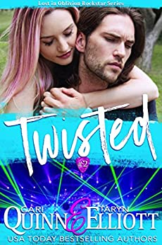 Twisted (Rockstar Romance) (Lost in Oblivion Book 2) by [Quinn, Cari, Elliott, Taryn]