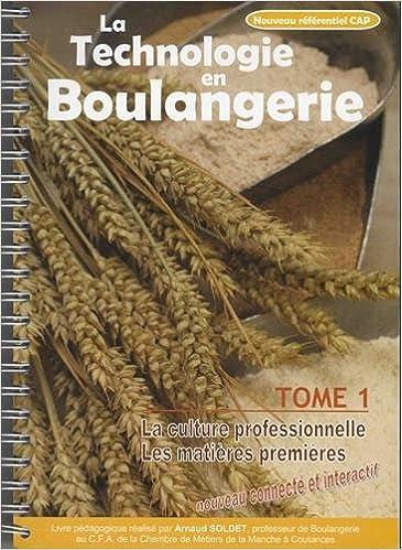 La technologie en boulangerie CAP Boulanger : Tome 1, La culture professionnelle ; Les matières premières: Amazon.fr: Arnaud Soldet, Bernard Javelot: Livres