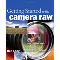 Getting Started with Camera Raw: How to make better pictures using Photoshop and Photoshop Elements