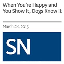 When You're Happy and You Show It, Dogs Know It Other by Susan Milius Narrated by Mark Moran