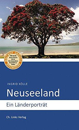 Neuseeland: Ein Länderporträt (Diese Buchreihe wurde mit dem ITB-BuchAward 2014 ausgezeichnet!)