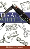 The Art of Whittling, Walter L. Faurot, 193350207X