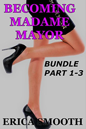 Becoming Madame Mayor: BUNDLE 1-3: A Closeted Crossdresser Running for Office Decides to Become a Woman