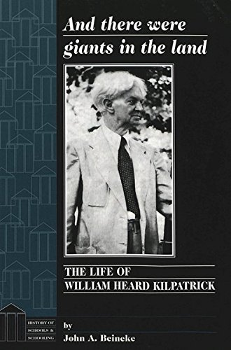 And there were giants in the land: The Life of William Heard Kilpatrick (History of Schools and Schooling)