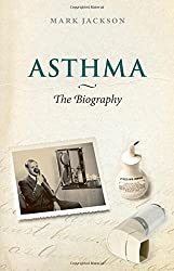 Asthma: The Biography (Biographies of Disease) by Mark Jackson (2009-10-08)