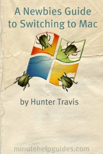 A Newbies Guide to Switching to Mac: A Windows Users Guide to Using a Their First Mac (Mac Hackers Handbook)