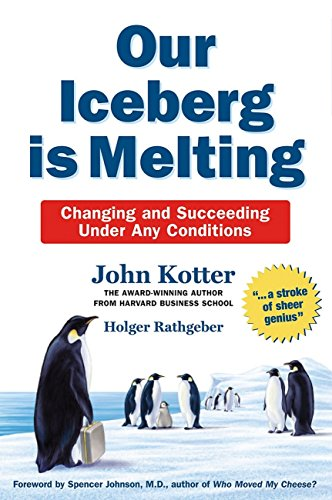 Our Iceberg is Melting: Changing and Succeeding Under Any Conditions [Paperback] [Jan 01, 2006] JHON KOTTER